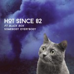 HOT SINCE 82 FT. BLACK BOX | SOMEBODY EVERYBODY